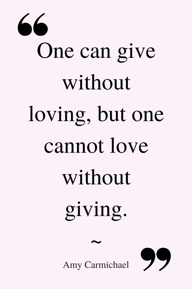 one-can-give-without-loving-but-one-cannot-love-without-giving-%e2%80%95-amy-carmichael