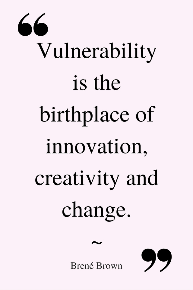 vulnerability-is-the-birthplace-of-innovation-creativity-and-change-%e2%80%95-brene-brown